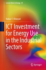 ICT Investment for Energy Use in the Industrial Sectors ebook by Nabaz T. Khayyat