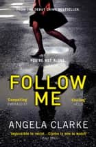 Follow Me: The bestselling crime novel terrifying everyone this year ebook by Angela Clarke