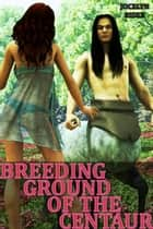 Breeding Ground of the Centaur: Monster Gangbang Breeding Erotica ebook by Jocelyn Riske
