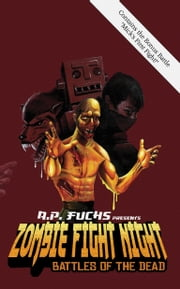 Zombie Fight Night: Battles of the Dead ebook by Fuchs, A.P.
