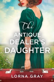 The Antique Dealer's Daughter ebook by Lorna Gray