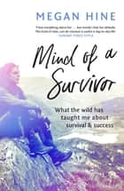 Mind of a Survivor - What the wild has taught me about survival and success eBook by Megan Hine