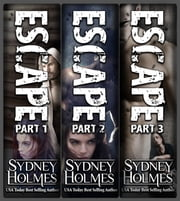 Escape Series Books 1-3 - The Escape Trilogy Box Set ebook by Sydney Holmes