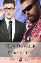 Mon Ouvrier ebook by Rob Colton