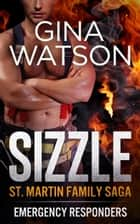 Sizzle (St. Martin Family Saga) Book 1 - Emergency Responders ebook by Gina Watson