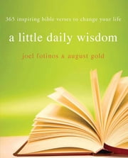 Little Daily Wisdom - 365 Inspiring Bible Verses to Change Your Life ebook by Joel Fotinos,August Gold