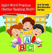 Sight Word Practice (Better Reading Skills) : 3rd Grade Workbooks Series ebook by Baby Professor