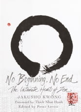 No Beginning, No End - The Intimate Heart of Zen ebook by Jakusho Kwong Roshi