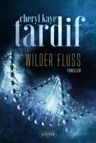 WILDER FLUSS - Thriller ebook by Cheryl Kaye Tardif, Ilona Stangl