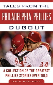 Tales from the Philadelphia Phillies Dugout - A Collection of the Greatest Phillies Stories Ever Told ebook by Rich Westcott