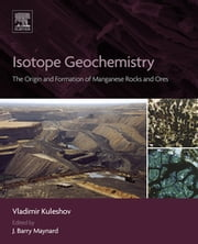 Isotope Geochemistry - The Origin and Formation of Manganese Rocks and Ores ebook by Vladimir Kuleshov, J. Barry Maynard