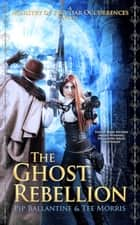 The Ghost Rebellion eBook par Pip Ballantine,Tee Morris