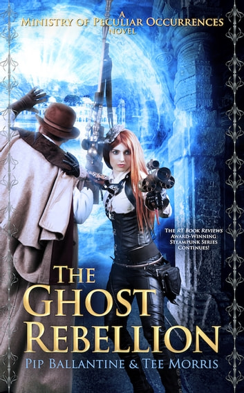 The Ghost Rebellion ebook by Pip Ballantine,Tee Morris
