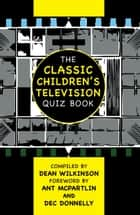 The Classic Children's Television Quiz Book ebook by Dean Wilkinson
