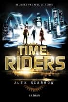 Time Riders - Tome 1 ebook by Alex Scarrow,Anne Lauricella