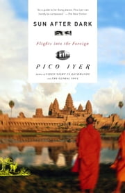 Sun After Dark - Flights Into the Foreign ebook by Pico Iyer