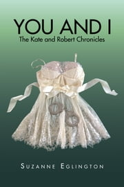 You and I : the Kate and Robert Chronicles ebook by Suzanne Eglington