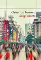 China Fast Forward ebook by Sergi Vicente Martínez, Agnès González Dalmau