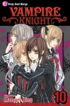 Vampire Knight, Vol. 10 ebook by Matsuri Hino, Matsuri Hino