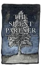The Silent Partner - And Other Stories Of Truth ebook by Juliet Castle