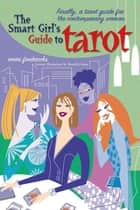 The Smart Girl's Guide to Tarot ebook by Emmi Fredericks,Meredith Green