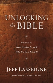 Unlocking the Bible - What It Is, How We Got It, and Why We Can Trust It ebook by Jeff Lasseigne,Greg Laurie