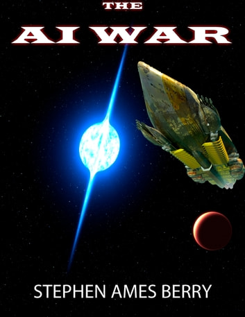 The AI War (Biofab 3) ebook by Stephen Ames Berry