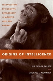 Origins of Intelligence - The Evolution of Cognitive Development in Monkeys, Apes, and Humans ebook by Sue Taylor Parker,Michael L. McKinney