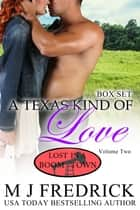 A Texas Kind of Love, Volume Two - Books 5-7 of the Lost in a Boom Town series ebook by MJ Fredrick