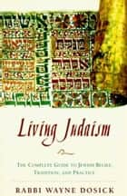 Living Judaism ebook by Wayne D. Dosick