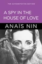 A Spy in the House of Love ebook by Anais Nin