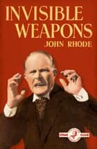 Invisible Weapons ebook by John Rhode