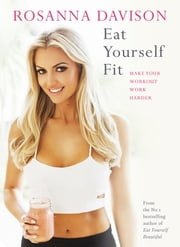 Eat Yourself Fit - Make Your Workout Work Harder ebook by Rosanna Davison