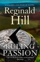 Ruling Passion (Dalziel & Pascoe, Book 3) ebook by Reginald Hill