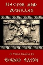 Hector and Achilles ebook by Edward Eaton