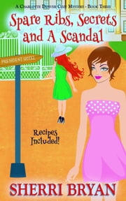 Spare Ribs, Secrets and a Scandal - A Charlotte Denver Cozy Mystery, #3 ebook by Sherri Bryan