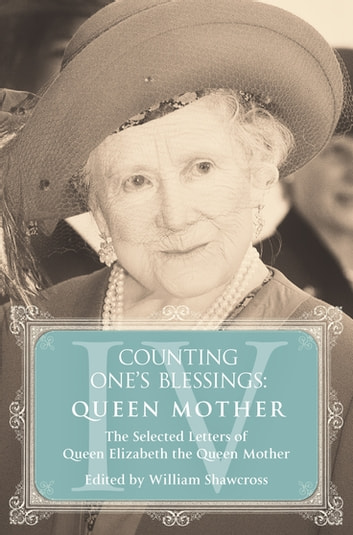Queen Mother - The Selected Letters of Queen Elizabeth the Queen Mother: Part 4 ebook by William Shawcross