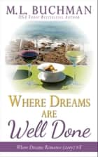Where Dreams Are Well Done - a Pike Place Market Seattle romance story ebook by M. L. Buchman