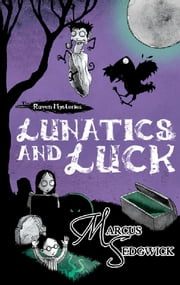 Raven Mysteries 3: Lunatics and Luck ebook by Marcus Sedgwick
