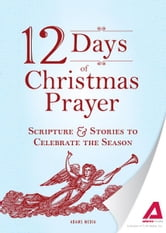 12 Days of Christmas Prayer: Scripture and Stories to Celebrate the Season ebook by Editors of Adams Media