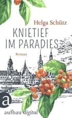 Knietief im Paradies - Roman ebook by