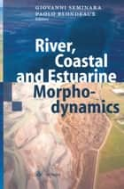 River, Coastal and Estuarine Morphodynamics ebook by G. Seminara,P. Blondeaux