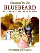 Bluebeard and Other Bedtime Wonder Tales ebook by Clifton Johnson