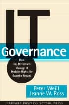 IT Governance ebook by Peter Weill,Jeanne W. Ross
