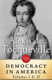 Democracy in America: Volumes I & II ebook by Alexis de Tocqueville
