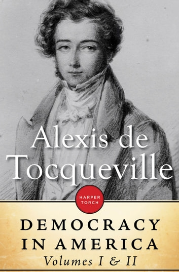 Democracy In America: Volume I & II ebook by Alexis de Tocqueville