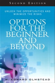 Options for the Beginner and Beyond - Unlock the Opportunities and Minimize the Risks ebook by W. Olmstead