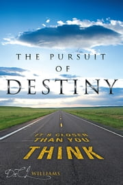 THE PURSUIT OF DESTINY - IT'S CLOSER THAN YOU THINK ebook by DrCL