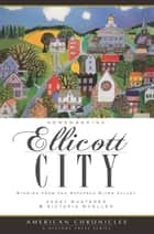 Remembering Ellicott City - Tales from the Patapsco River Valley ebook by Janet Kusterer, Victoria Goeller