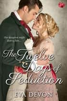 The Twelve Days of Seduction eBook by Eva Devon